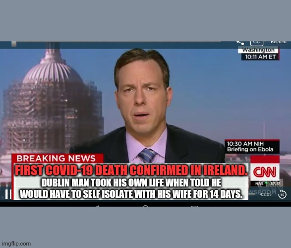 cnn breaking news template | FIRST COVID-19 DEATH CONFIRMED IN IRELAND. DUBLIN MAN TOOK HIS OWN LIFE WHEN TOLD HE WOULD HAVE TO SELF ISOLATE WITH HIS WIFE FOR 14 DAYS. | image tagged in cnn breaking news template | made w/ Imgflip meme maker