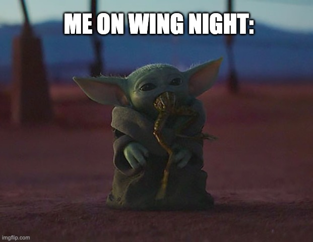 ME ON WING NIGHT: | image tagged in baby yoda frog | made w/ Imgflip meme maker