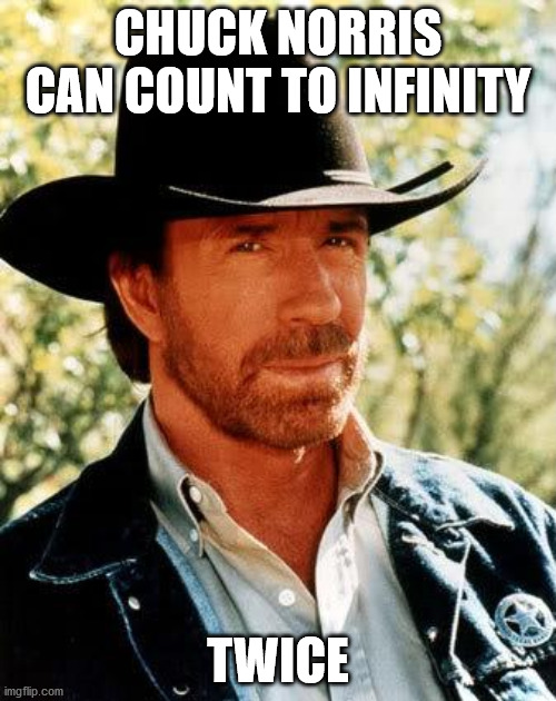 Chuck Norris Meme |  CHUCK NORRIS CAN COUNT TO INFINITY; TWICE | image tagged in memes,chuck norris,jokes,infinity,counting | made w/ Imgflip meme maker