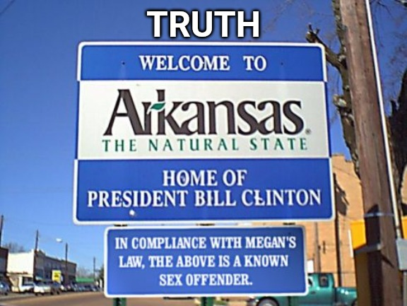TRUTH | image tagged in memes,bill clinton,arkansas | made w/ Imgflip meme maker