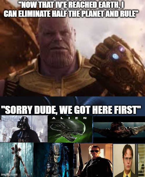 that's a lot of evil |  ''NOW THAT IV'E REACHED EARTH, I CAN ELIMINATE HALF THE PLANET AND RULE''; ''SORRY DUDE, WE GOT HERE FIRST'' | image tagged in funny,memes,thanos,villain | made w/ Imgflip meme maker