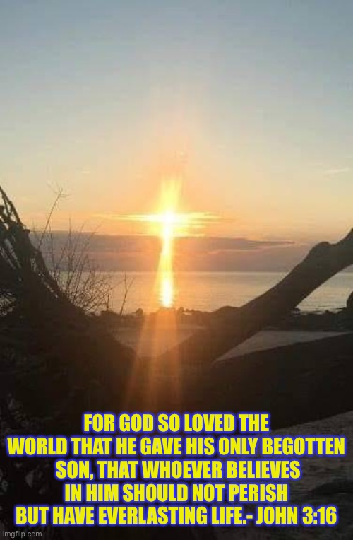 The One True Light | FOR GOD SO LOVED THE WORLD THAT HE GAVE HIS ONLY BEGOTTEN  SON, THAT WHOEVER BELIEVES IN HIM SHOULD NOT PERISH BUT HAVE EVERLASTING LIFE.- J | image tagged in jesus christ,true,light,christianity,scripture | made w/ Imgflip meme maker