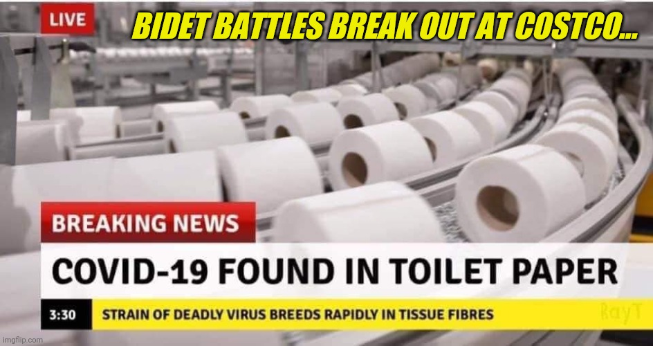 Breaking News: The Real Source of Coronavirus finally Discovered. Panicked Pandemic Preppers Overwhelm ER's Demanding Test Kits. |  BIDET BATTLES BREAK OUT AT COSTCO... | image tagged in coronavirus,covid-19,toilet paper,costco,end of the world,the great awakening | made w/ Imgflip meme maker