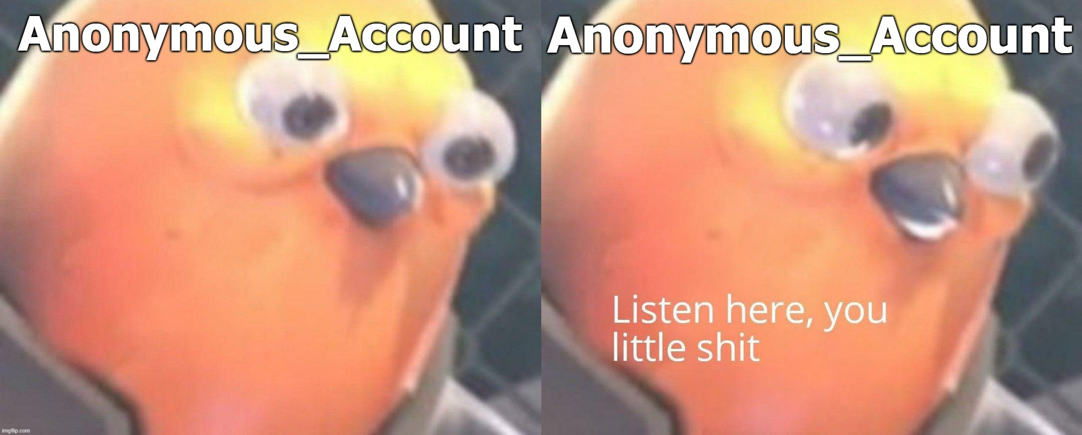 Anonymous_Account Anonymous_Account | made w/ Imgflip meme maker