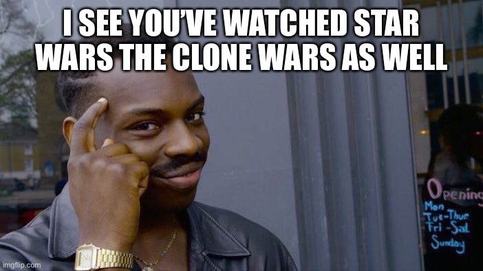 Roll Safe Think About It Meme | I SEE YOU'VE WATCHED STAR WARS THE CLONE WARS AS WELL | image tagged in memes,roll safe think about it | made w/ Imgflip meme maker
