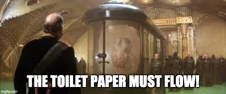 THE TOILET PAPER MUST FLOW! | image tagged in dune,coronavirus,social media | made w/ Imgflip meme maker