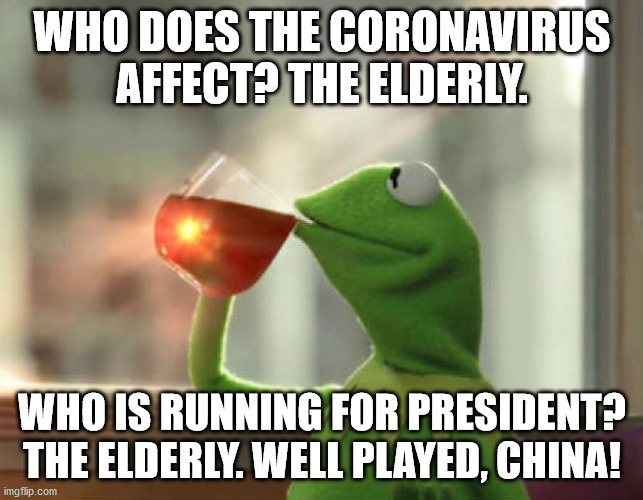 But That's None Of My Business (Neutral) |  WHO DOES THE CORONAVIRUS AFFECT? THE ELDERLY. WHO IS RUNNING FOR PRESIDENT? THE ELDERLY. WELL PLAYED, CHINA! | image tagged in memes,but thats none of my business neutral | made w/ Imgflip meme maker