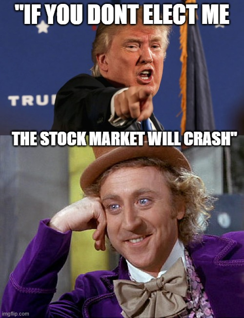 "There goes re-selection | ""IF YOU DONT ELECT ME THE STOCK MARKET WILL CRASH"" 