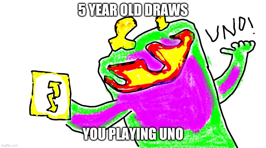 Uno! |  5 YEAR OLD DRAWS; YOU PLAYING UNO | image tagged in uno | made w/ Imgflip meme maker