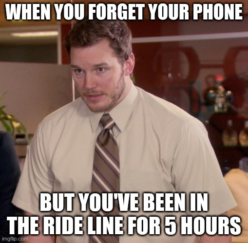 Afraid To Ask Andy |  WHEN YOU FORGET YOUR PHONE; BUT YOU'VE BEEN IN THE RIDE LINE FOR 5 HOURS | image tagged in memes,afraid to ask andy | made w/ Imgflip meme maker