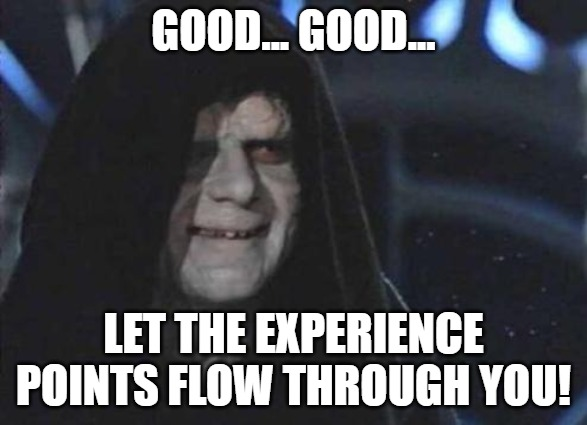 Emperor Palpatine  |  GOOD... GOOD... LET THE EXPERIENCE POINTS FLOW THROUGH YOU! | image tagged in emperor palpatine,dungeons and dragons | made w/ Imgflip meme maker