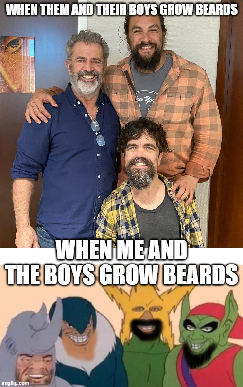 Them boys vs us boys |  WHEN THEM AND THEIR BOYS GROW BEARDS; WHEN ME AND THE BOYS GROW BEARDS | image tagged in beards,me and the boys,men,the boys | made w/ Imgflip meme maker