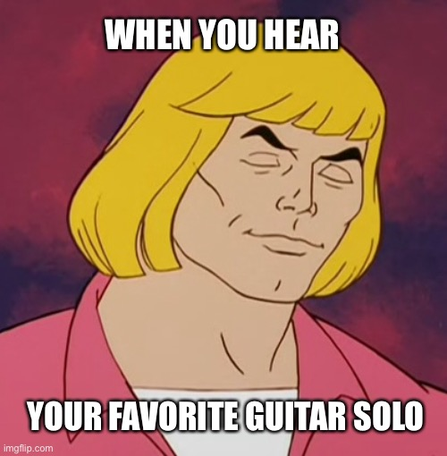 At The Altar of Rock and Roll We Worship |  WHEN YOU HEAR; YOUR FAVORITE GUITAR SOLO | image tagged in rock and roll,music,guitar god,guitar,heman,solo | made w/ Imgflip meme maker