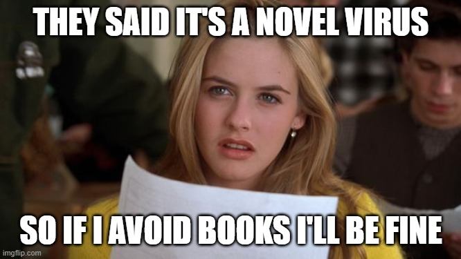 Novel Virus |  THEY SAID IT'S A NOVEL VIRUS; SO IF I AVOID BOOKS I'LL BE FINE | image tagged in clueless,coronavirus,corona virus,corona,novel virus,virus | made w/ Imgflip meme maker