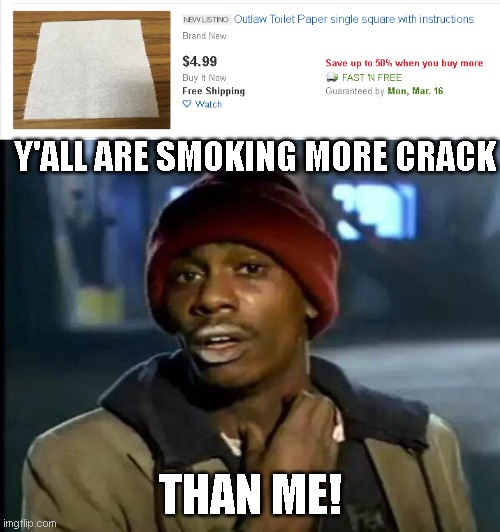 Crack heads!! |  Y'ALL ARE SMOKING MORE CRACK; THAN ME! | image tagged in memes,y'all got any more of that,toilet paper,ebay,crackhead | made w/ Imgflip meme maker