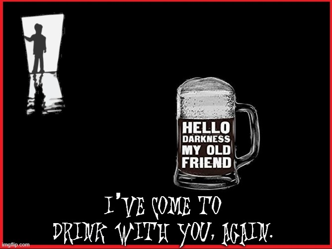 "Looking into the Abyss and it says, ""How About a Beer?"" 