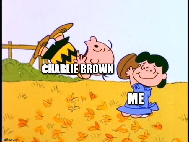 Charlie Brown football | ME CHARLIE BROWN | image tagged in charlie brown football | made w/ Imgflip meme maker