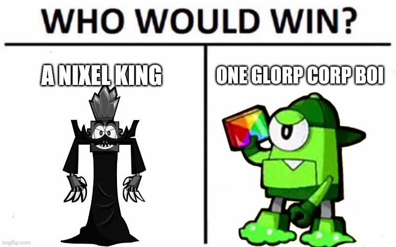 Who Would Win? |  A NIXEL KING; ONE GLORP CORP BOI | image tagged in memes,who would win,mixels,king nixel,booger | made w/ Imgflip meme maker