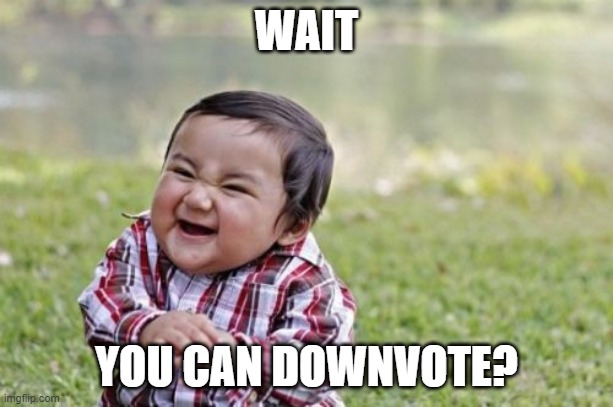Evil Toddler Meme |  WAIT; YOU CAN DOWNVOTE? | image tagged in memes,evil toddler | made w/ Imgflip meme maker
