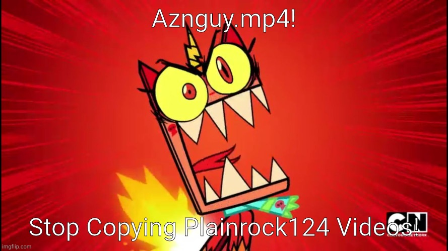 Angry Unikitty |  Aznguy.mp4! Stop Copying Plainrock124 Videos! | image tagged in angry unikitty,plainrock124 with 3 fingers | made w/ Imgflip meme maker