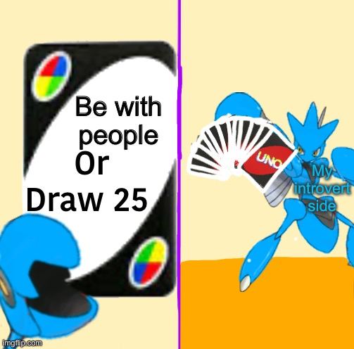 Blu draw 25 cards |  Be with people; My introvert side | image tagged in blu draw 25 cards | made w/ Imgflip meme maker