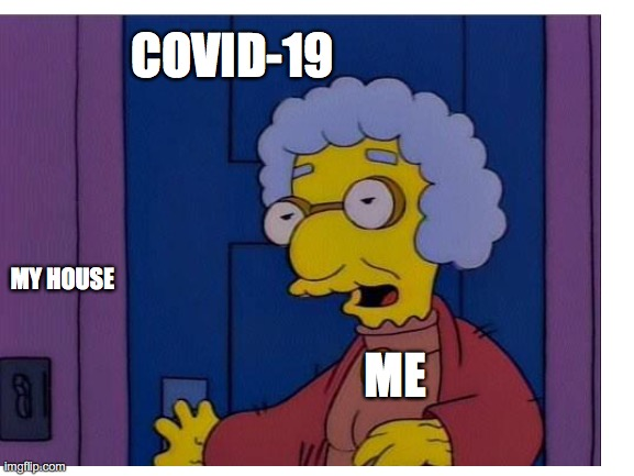 A Caller At This Hour? |  COVID-19; MY HOUSE; ME | image tagged in memes,coronavirus,paranoid,the simpsons,911,you have become the very thing you swore to destroy | made w/ Imgflip meme maker
