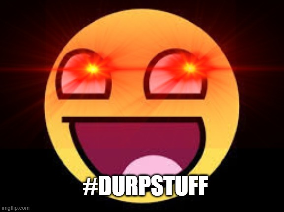#DURPSTUFF | made w/ Imgflip meme maker