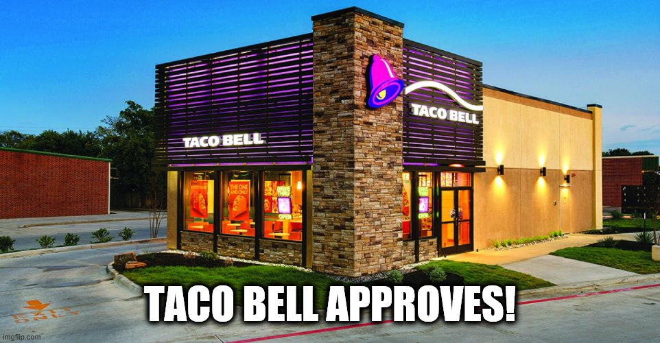 TACO BELL APPROVES! | made w/ Imgflip meme maker
