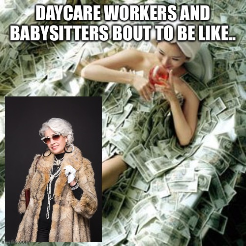 Child care providers |  DAYCARE WORKERS AND BABYSITTERS BOUT TO BE LIKE.. | image tagged in coronavirus,babysitter | made w/ Imgflip meme maker