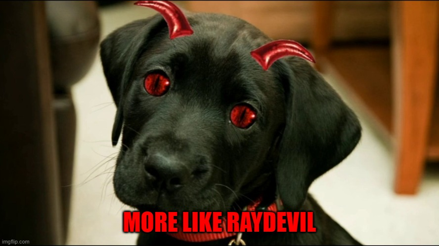 MORE LIKE RAYDEVIL | made w/ Imgflip meme maker
