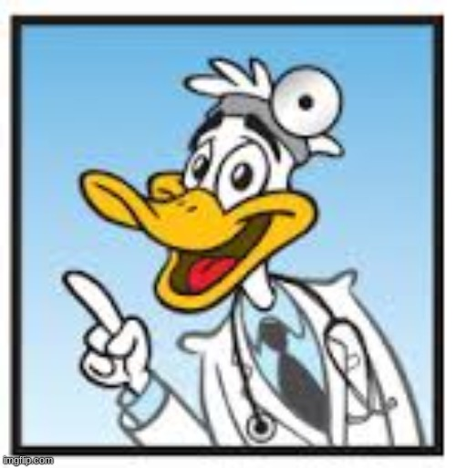 Quack Doctor Duck | image tagged in quack doctor duck | made w/ Imgflip meme maker