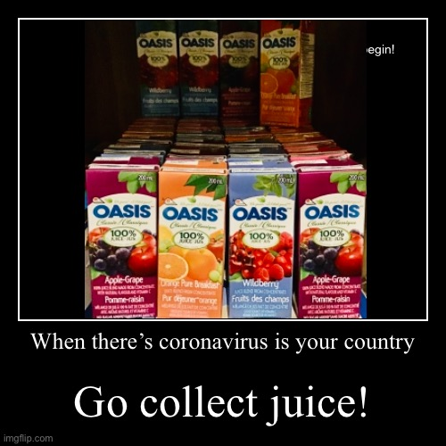 Coronavirus' prevention | When there's coronavirus is your country | Go collect juice! | image tagged in funny,demotivationals,orange juice,juice,lol,collection | made w/ Imgflip demotivational maker
