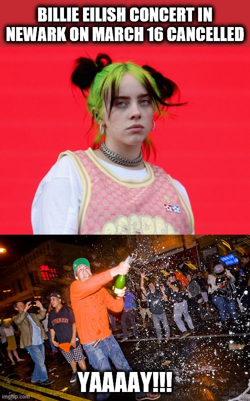 Finally, some good news for New Jersey! |  BILLIE EILISH CONCERT IN NEWARK ON MARCH 16 CANCELLED; YAAAAY!!! | image tagged in memes,new jersey,billie eilish,concert,coronavirus | made w/ Imgflip meme maker