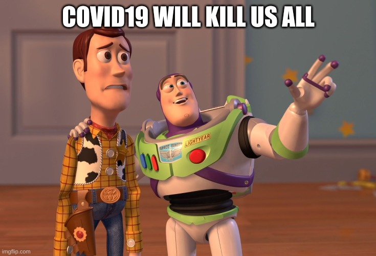 X, X Everywhere |  COVID19 WILL KILL US ALL | image tagged in memes,x x everywhere,woody,toy story,buzz lightyear,buzz and woody | made w/ Imgflip meme maker