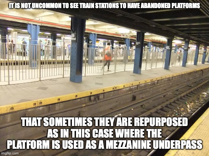 59th Street-Columbus Circle Anbandoned Platform |  IT IS NOT UNCOMMON TO SEE TRAIN STATIONS TO HAVE ABANDONED PLATFORMS; THAT SOMETIMES THEY ARE REPURPOSED AS IN THIS CASE WHERE THE PLATFORM IS USED AS A MEZZANINE UNDERPASS | image tagged in train,subway,public transport,memes,nyc | made w/ Imgflip meme maker