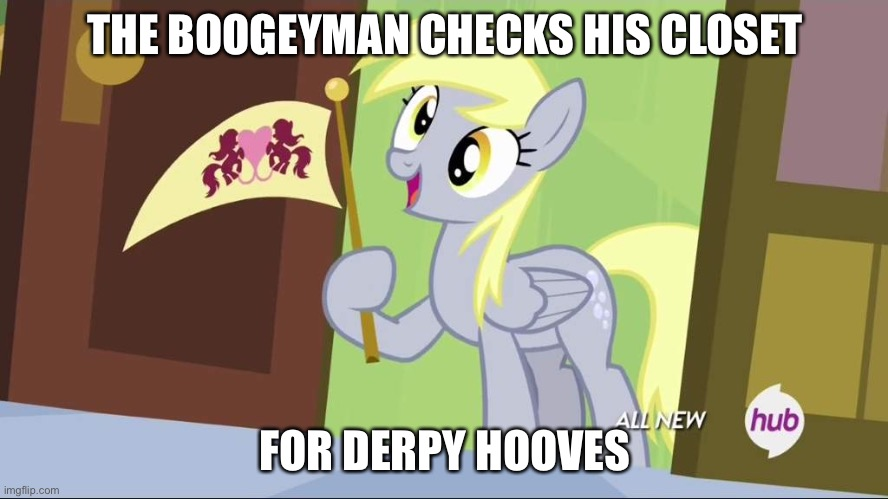 Derpy Hooves facts |  THE BOOGEYMAN CHECKS HIS CLOSET; FOR DERPY HOOVES | image tagged in derpy hooves facts | made w/ Imgflip meme maker