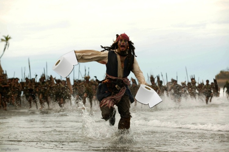 HE'S GOT TOILET PAPER!  GET HIM!! | image tagged in captain jack sparrow running | made w/ Imgflip meme maker