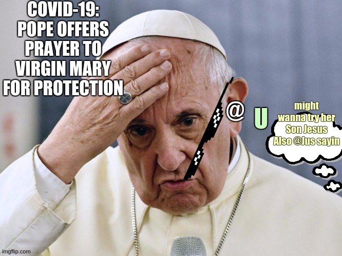 Pope Francis Memes Gifs Imgflip