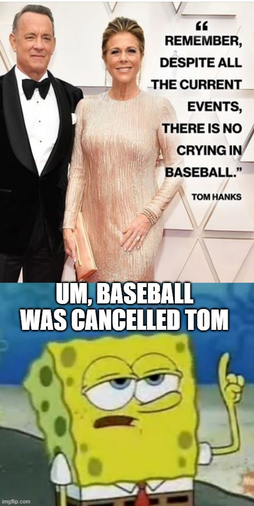 Try Again Forrest |  UM, BASEBALL WAS CANCELLED TOM | image tagged in memes,ill have you know spongebob | made w/ Imgflip meme maker