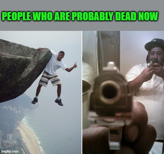 do not try this at home | PEOPLE WHO ARE PROBABLY DEAD NOW | image tagged in cliff,pistol | made w/ Imgflip meme maker