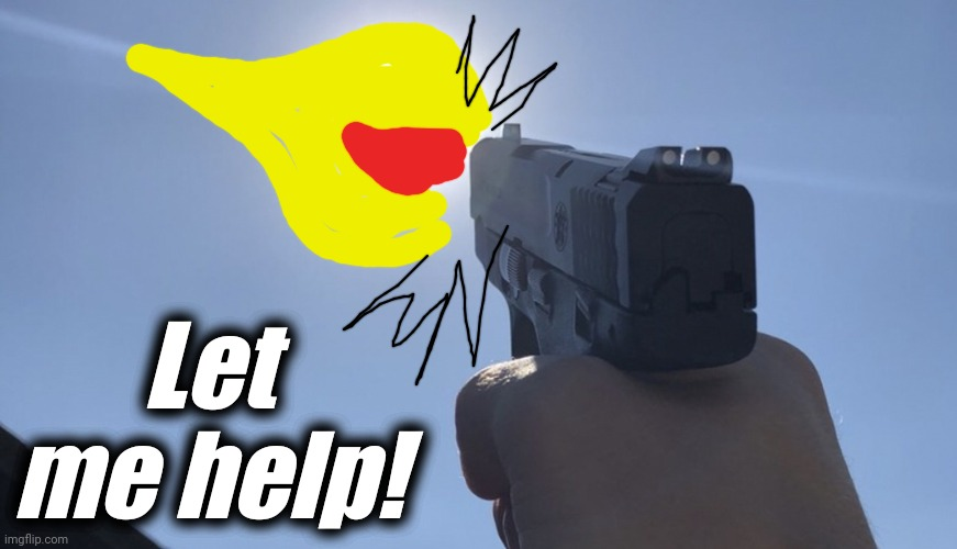 Shooting gun at the sun | Let me help! | image tagged in shooting gun at the sun | made w/ Imgflip meme maker