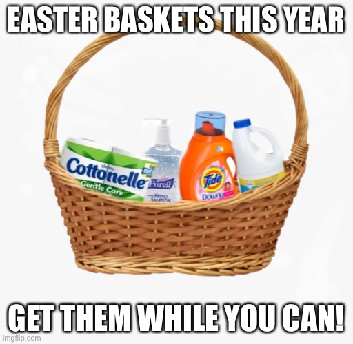 Sorry first time photoshopping ? | EASTER BASKETS THIS YEAR GET THEM WHILE YOU CAN! | image tagged in coronavirus,funny,lmao,corona virus,easter,lol so funny | made w/ Imgflip meme maker