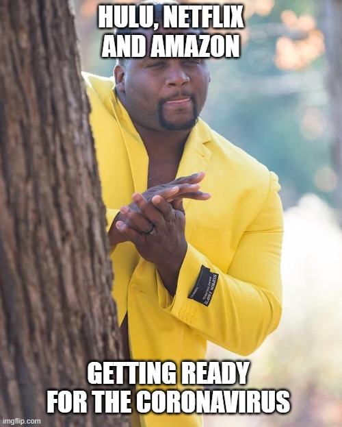 Someone's stocks are going up | HULU, NETFLIX AND AMAZON GETTING READY FOR THE CORONAVIRUS | image tagged in coronavirus,netflix,quarantine,funny,licking | made w/ Imgflip meme maker