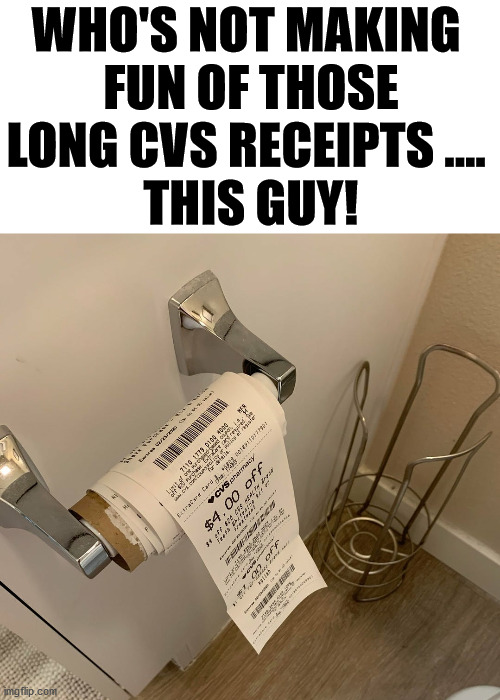 Adapt and overcome, military training coming into use. |  WHO'S NOT MAKING  FUN OF THOSE LONG CVS RECEIPTS ....  THIS GUY! | image tagged in cvs,toilet paper,no more toilet paper,wipe | made w/ Imgflip meme maker
