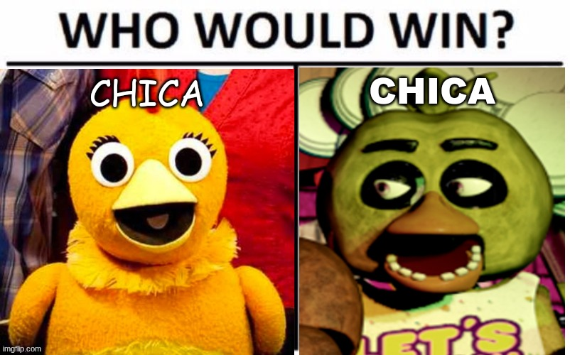 chica v CHICA | CHICA CHICA | image tagged in fnaf | made w/ Imgflip meme maker