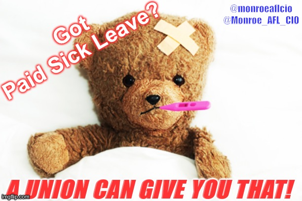 CoronaVirus Sick Pay |  @monroeaflcio @Monroe_AFL_CIO; Got Paid Sick Leave? A UNION CAN GIVE YOU THAT! | image tagged in sick,paycheck,coronavirus,union,labor,workplace | made w/ Imgflip meme maker