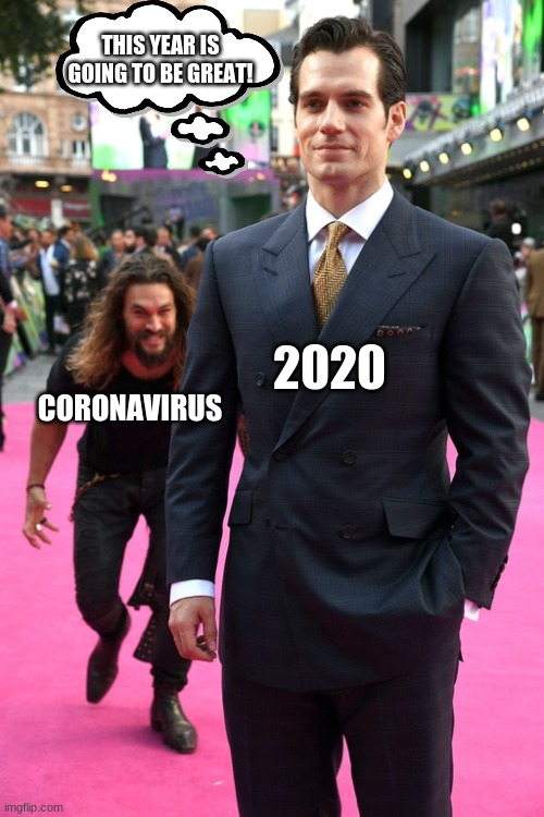 Jason Momoa Henry Cavill Meme |  THIS YEAR IS GOING TO BE GREAT! CORONAVIRUS; 2020 | image tagged in jason momoa henry cavill meme | made w/ Imgflip meme maker