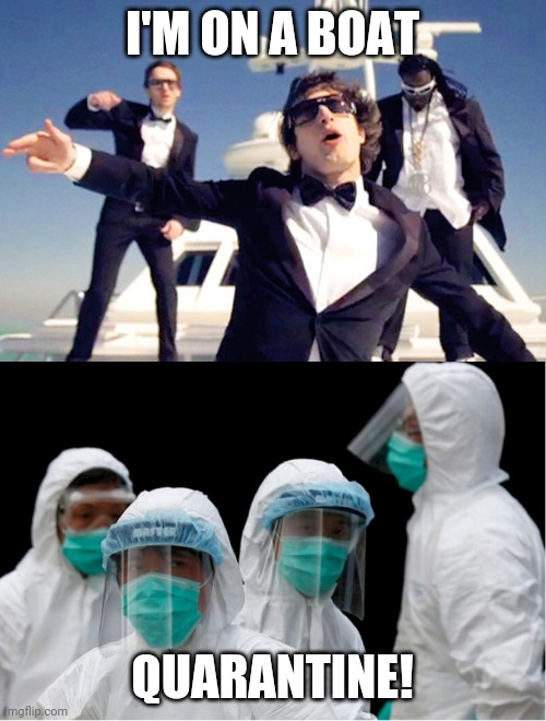I'M ON A BOAT; QUARANTINE! | image tagged in im on a boat,coronavirus,health | made w/ Imgflip meme maker