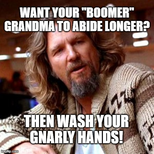 "Confused Lebowski |  WANT YOUR ""BOOMER"" GRANDMA TO ABIDE LONGER? THEN WASH YOUR GNARLY HANDS! 