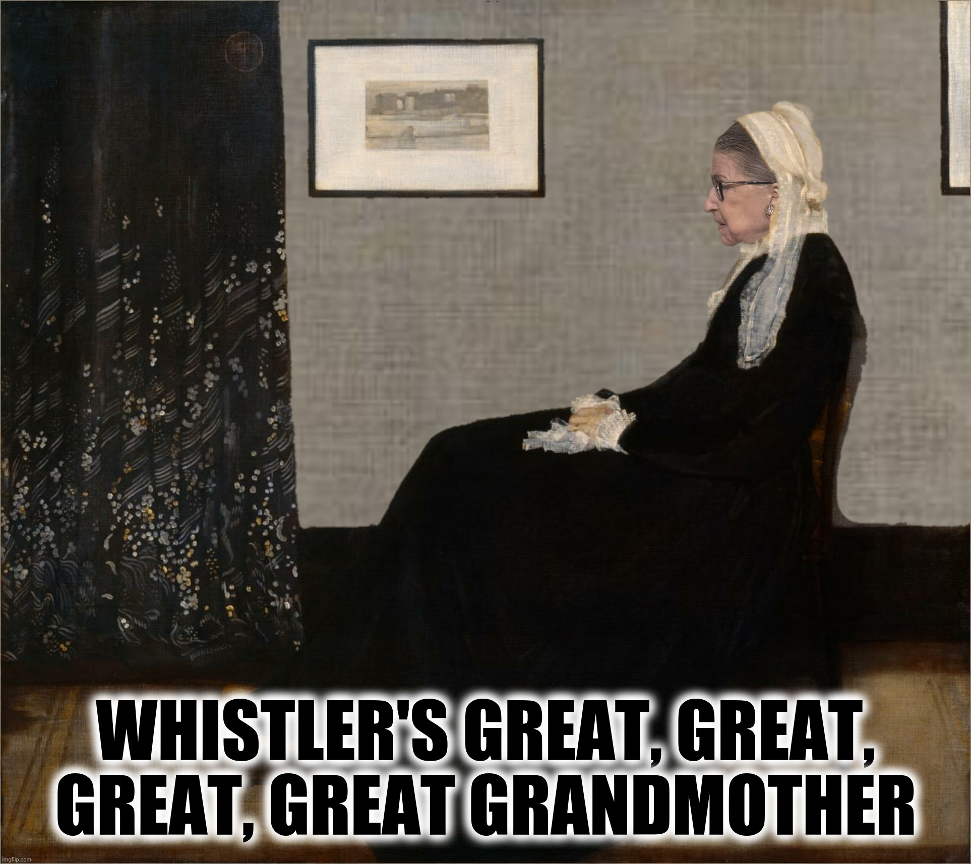 Bad Photoshop Sunday presents:  Not so great works of art |  WHISTLER'S GREAT, GREAT, GREAT, GREAT GRANDMOTHER | image tagged in bad photoshop sunday,ruth bader ginsburg,whistler's mother,art | made w/ Imgflip meme maker